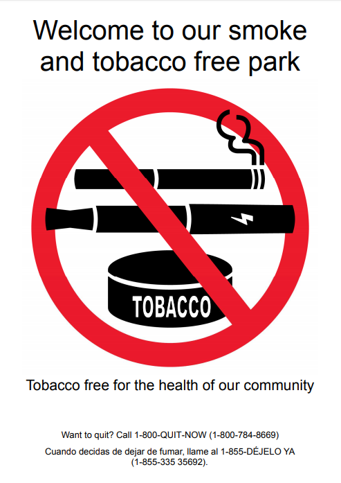 Welcome to our smoke and tobacco free park. Tobacco free for the health of our community. Cigarette, vape, smokeless tobacco canister labeled red NO symbol Want to quit? 1-800-QUIT-NOW