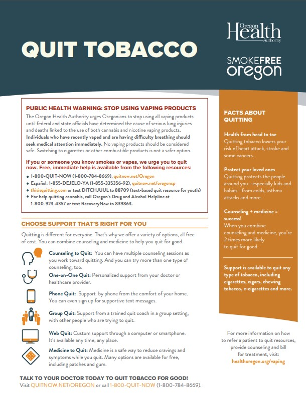 PUBLIC HEALTH WARNING: STOP USING VAPING PRODUCTS Individuals who have recently vaped and are having difficulty breathing should seek medical attention immediately. Choose support that's right for you to quit: Counseling, One-on-One, Phone, Group, Web, Medicine. quitnow.net/Oregon 1-800-QUIT-NOW