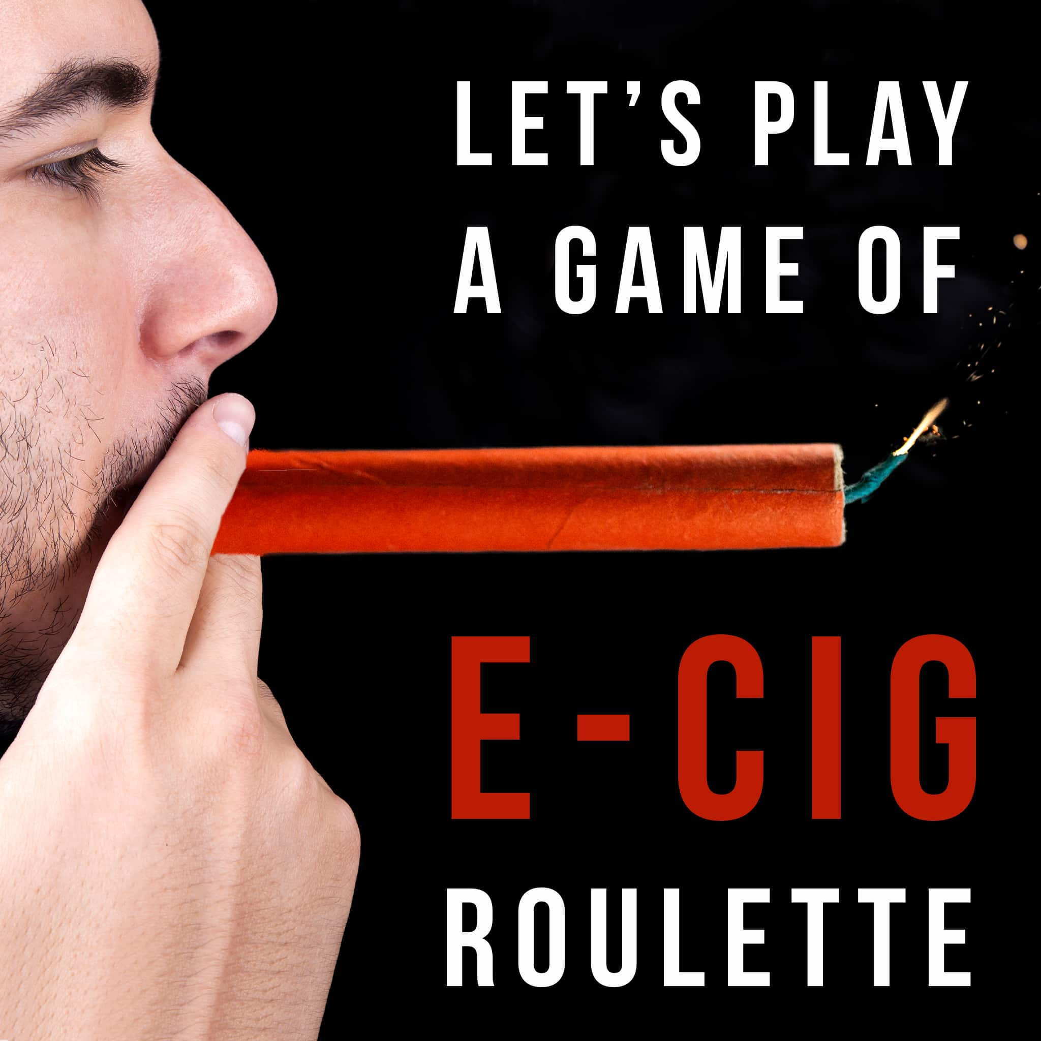 Let's play a game of e-cig roulette. Young man smoking a stick of dynamite.