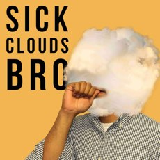 Meme format. Vape cloud making young man's face completely hidden other than his mouth smoking an e-cigarette. Sick clouds, bro.