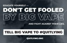Don't get fooled by big vape and fight against their lies. Tell big vape to #QuitLying. Billowing smoke silhouette in background.