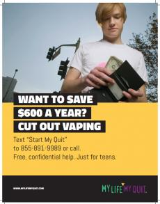 "Teen holds open wallet. Want to save $600 a year? Cut out vaping. Text ""Start My Quit"" to 855-891-9989 or call for free confidential help, just for teens."