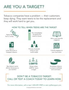 Are you a target? How to tell when teens are the target. Don't be a tobacco target. Call or text a coach today to learn how.