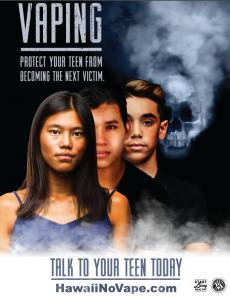 Three Hawaiian teens are shown in a line and behind the third teen is a vapor cloud in the shape of a skeleton. Vaping: Protect your teen from becoming the next victim. Talk to your teen today. HawaiiNoVape.com