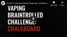 Vaping Braintrolled Challenge: Chalkboard