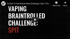 Vaping Braintrolled Challenge: Spit