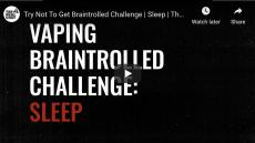 Vaping Braintrolled Challenge: Sleep