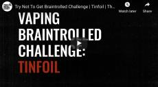 Vaping Braintrolled Challenge: Tinfoil