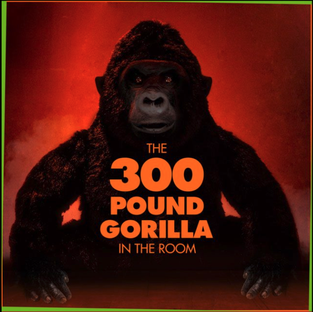 The 300 pound gorilla in the room. Gorilla in the background