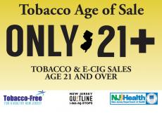 Tobacco age of sale only 21+ tobacco & e-cig sales age 21 and over. Outline of New Jersey in the center