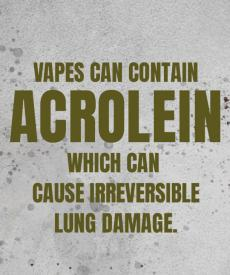 Vapes can contain acrolein which can cause irreversible lunch damage
