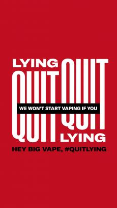 Quit lying, hey big vape, #quitlying in the background, We won't start vaping if you are highlighted