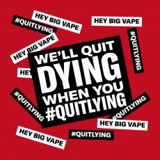 Collage of phrases, hey big vape and #quitlying in the background We'll quit dying when you #quitlying.