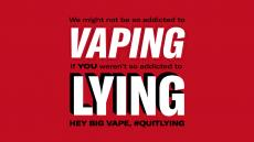 We might not be so addicted to vaping if You weren't so addicted to Lying. Hey Big Vape,  #Quitlying, vaping and lying are highlighted