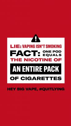 Fact: One pod equals the nicotine of an entire pack of cigarettes. Hey big vape, #QuitLying. Warning logo above the text.