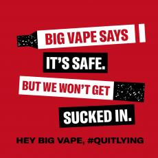 Big vape says it's safe. We won't get sucked in. Hey big vape, #QuitLying. Words on top of vaping device silhouettes.