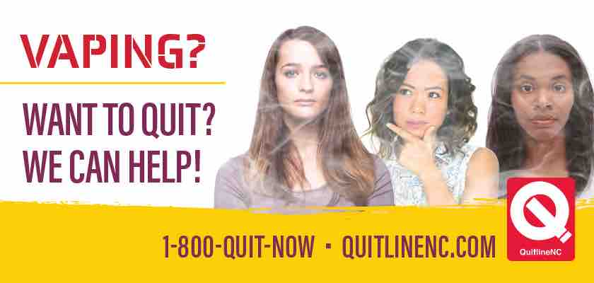 Vaping? Want to quit? We can help! 1-800-QUIT-NOW. Quitlinenc.com Three young women with smoke-covered faces